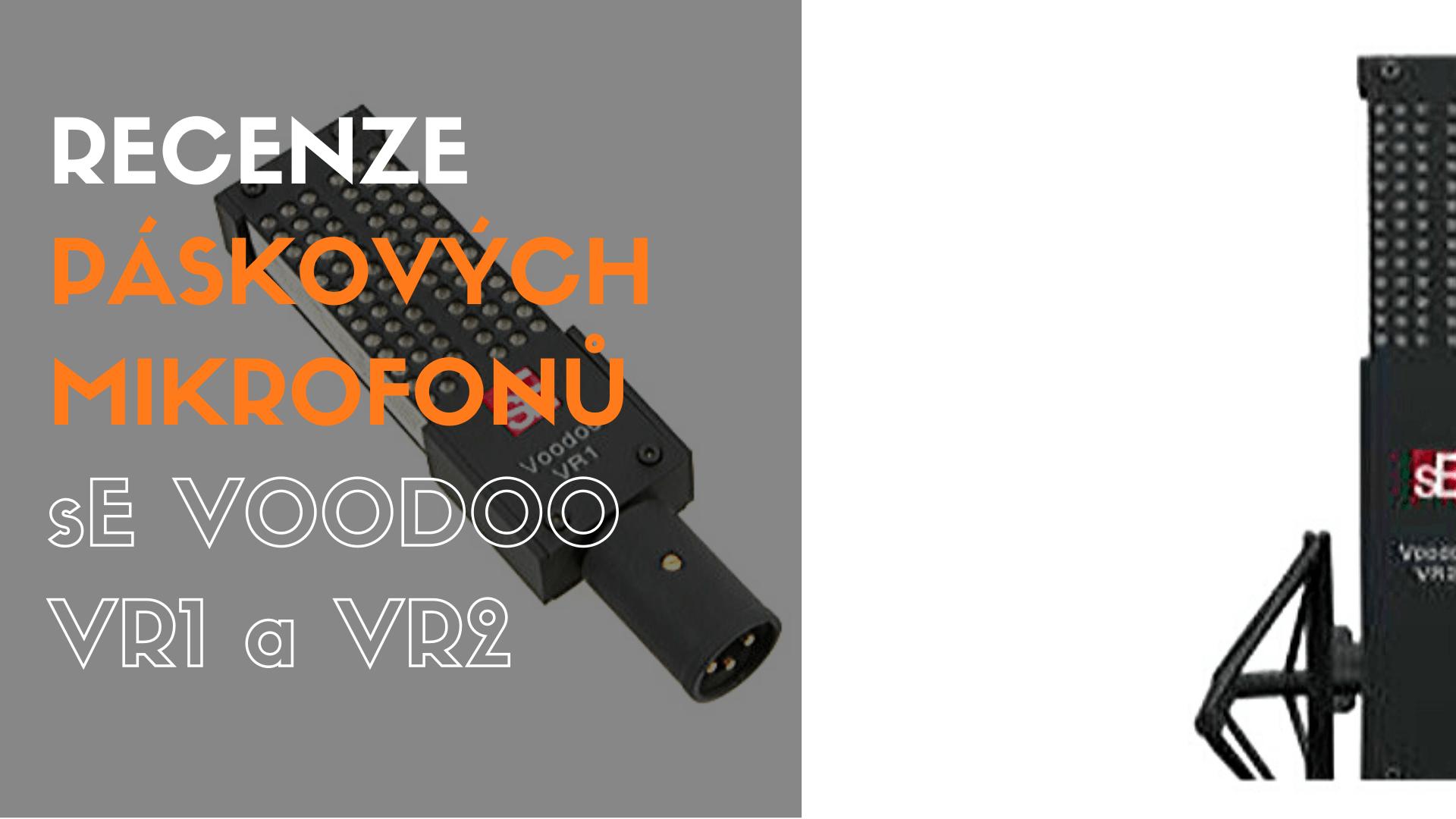Recenze páskových mikrofonu sE Voodoo VR1 a VR2