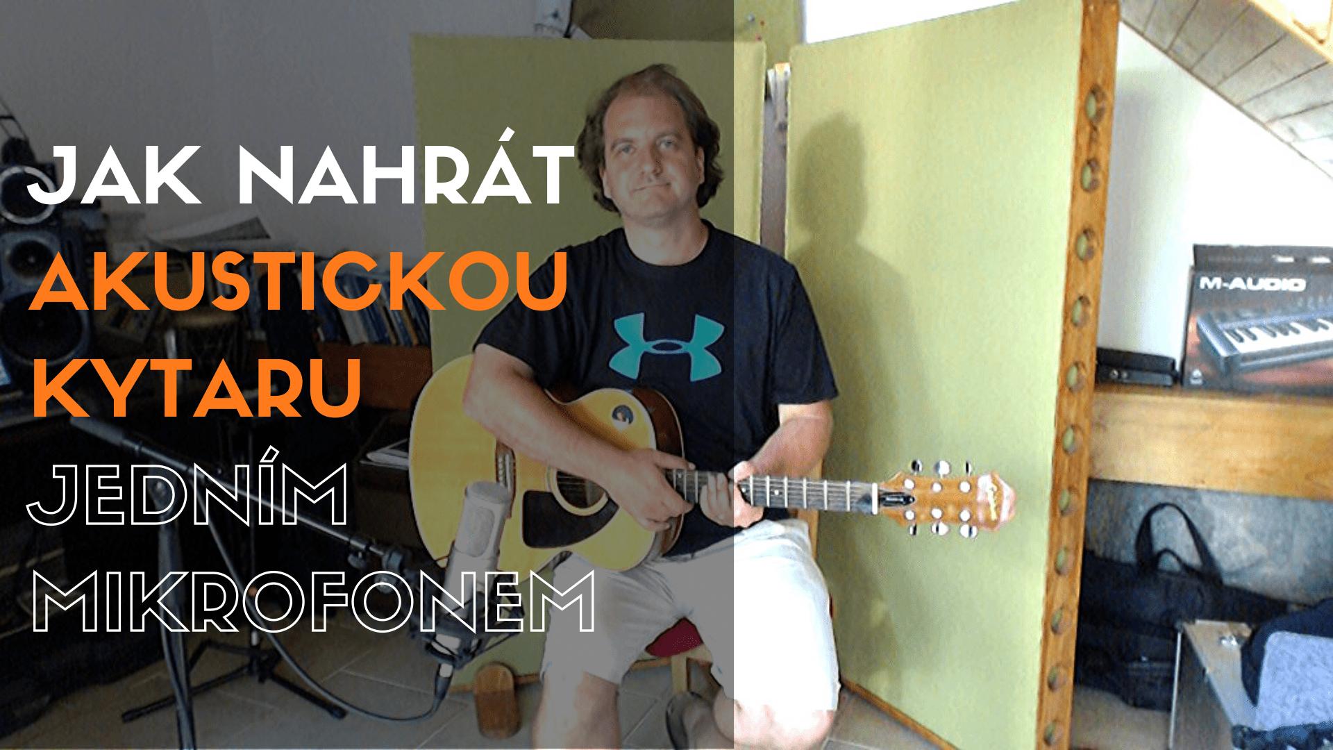 Jak nahrát akustickou kytaru jedním mikrofonem