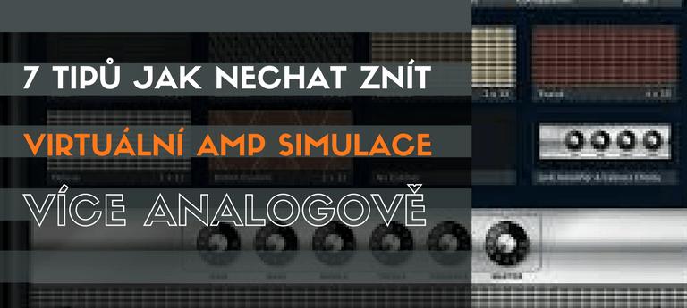 7 tipů jak nechat znít virtuální Amp simulace více analogově