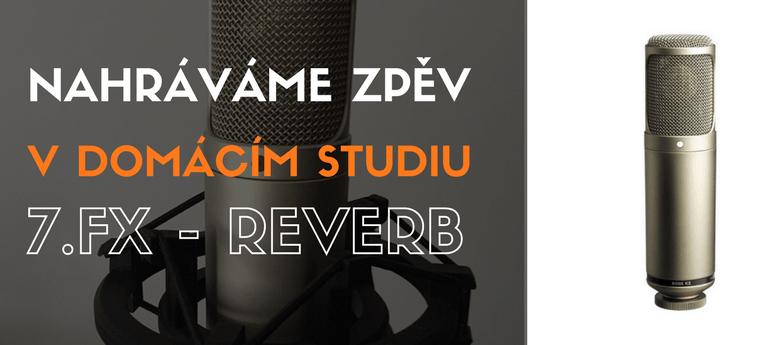 Nahráváme zpěv v domácím studiu 7. FX – Reverb