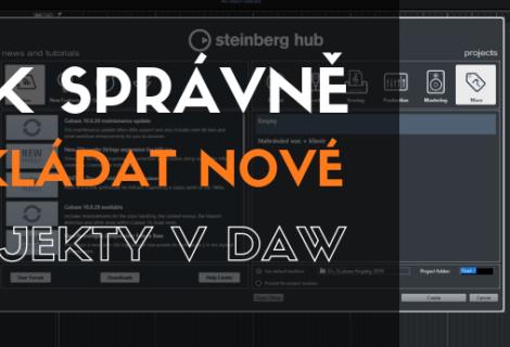 Jak správně zakládat nové projekty v DAW