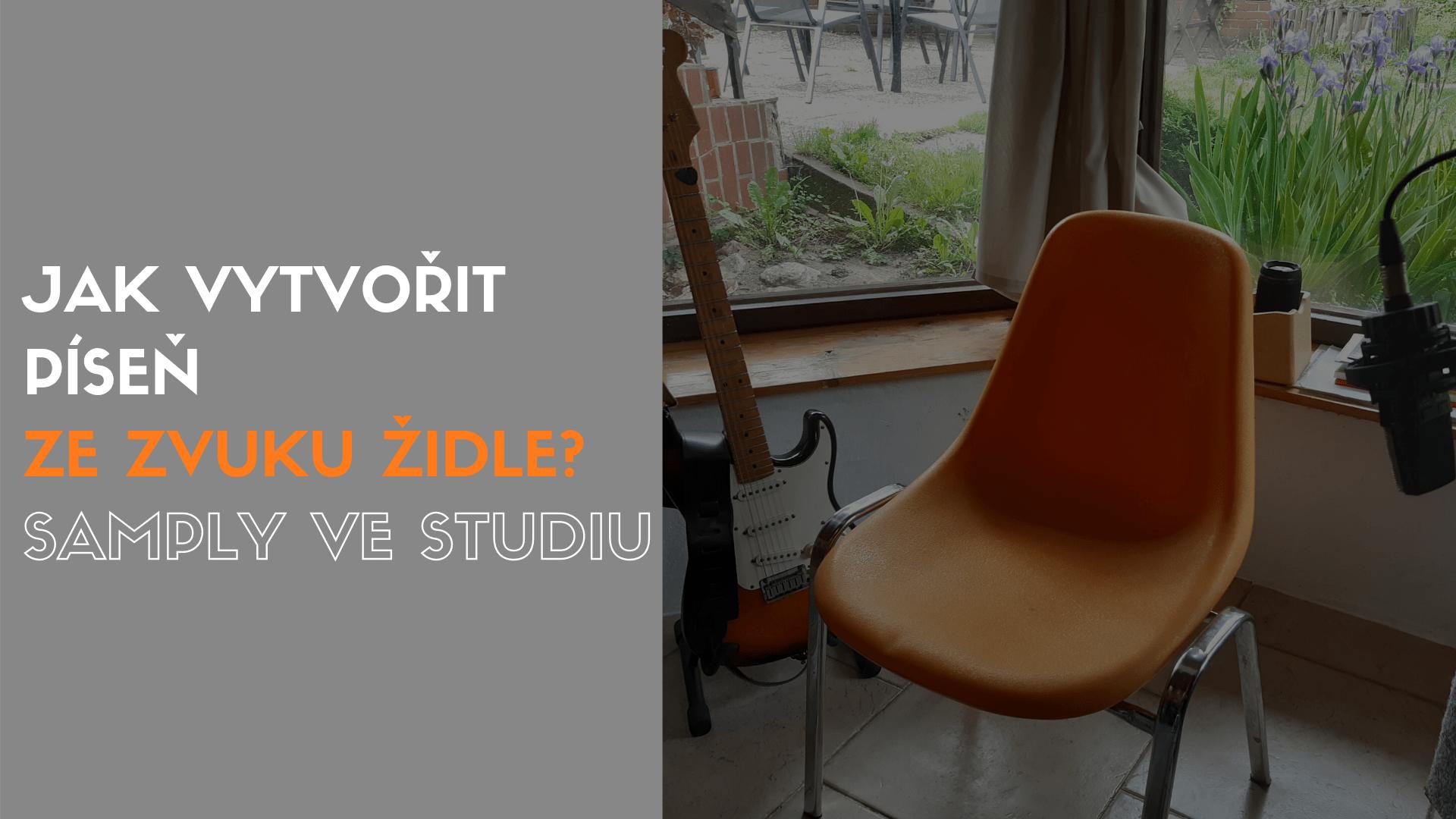 Jak vytvořit  píseň ze zvuků židle? Samply ve studiu