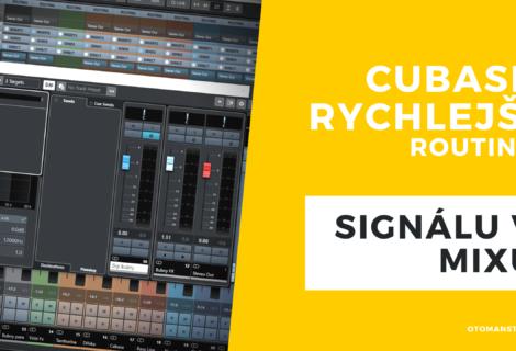 Cubase – Rychlejší routing signálu v mixu