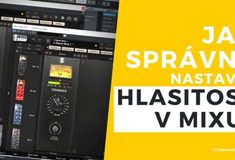 Jak správně nastavit hlasitost mixu?