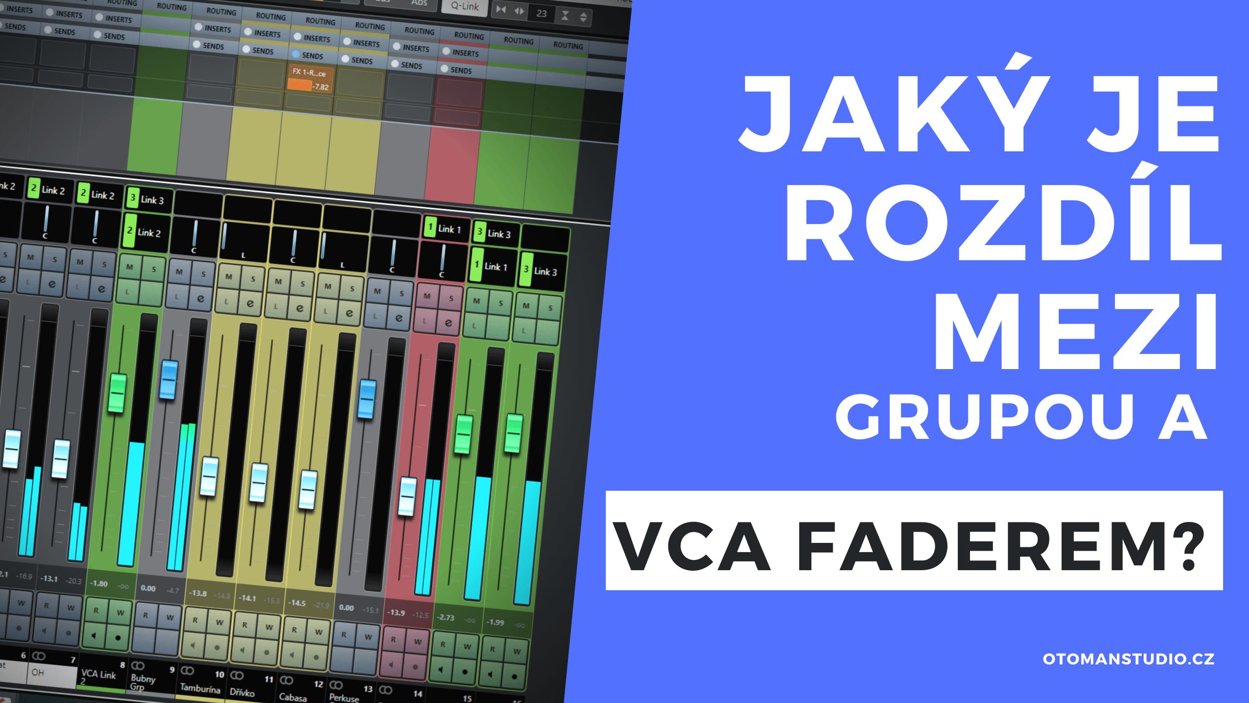 Jaký je rozdíl mezi Grupou a VCA Faderem?