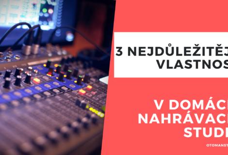 3 nejdůležitější vlastnosti v domácím nahrávacím studiu