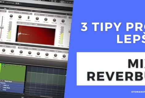 3 Tipy pro LEPŠÍ MIX Reverbu